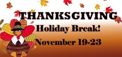 Thanksgiving Break - November 19-23rd