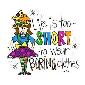 Life is too short to wear boring clothes graphic
